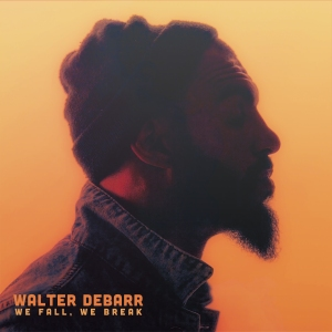 Walter DeBarr We Fall, We Break album cover